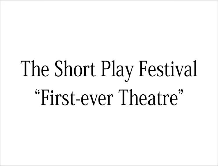 The Short Play Festival - First-ever Theatre -